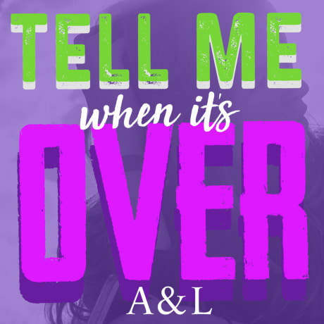 tell me when its over by A&L
